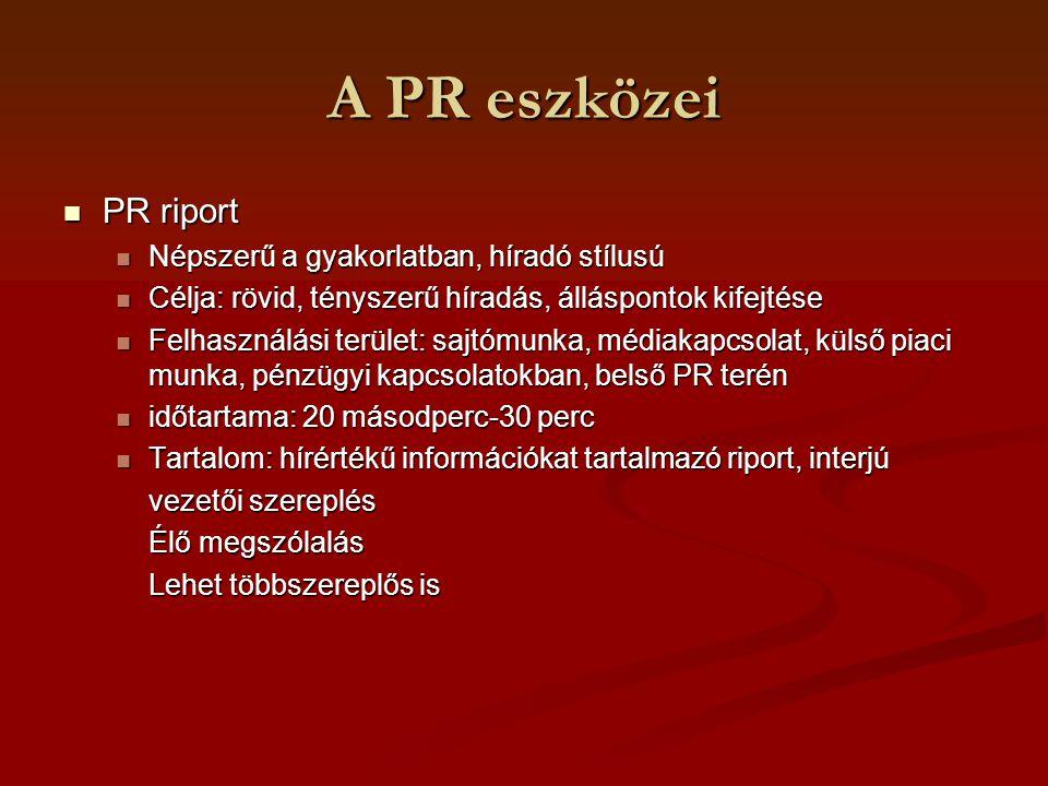 A PR eszközei PR riport PR riport Népszerű a gyakorlatban, híradó stílusú Népszerű a gyakorlatban, híradó stílusú Célja: rövid, tényszerű híradás, áll