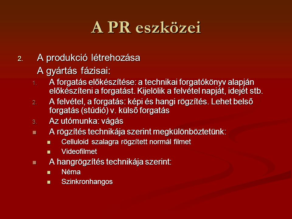 A PR eszközei 2. A produkció létrehozása A gyártás fázisai: 1. A forgatás előkészítése: a technikai forgatókönyv alapján előkészíteni a forgatást. Kij