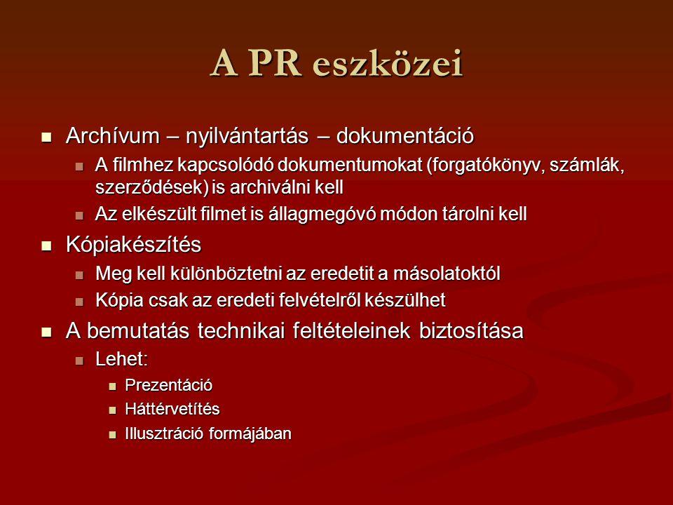 A PR eszközei Archívum – nyilvántartás – dokumentáció Archívum – nyilvántartás – dokumentáció A filmhez kapcsolódó dokumentumokat (forgatókönyv, száml