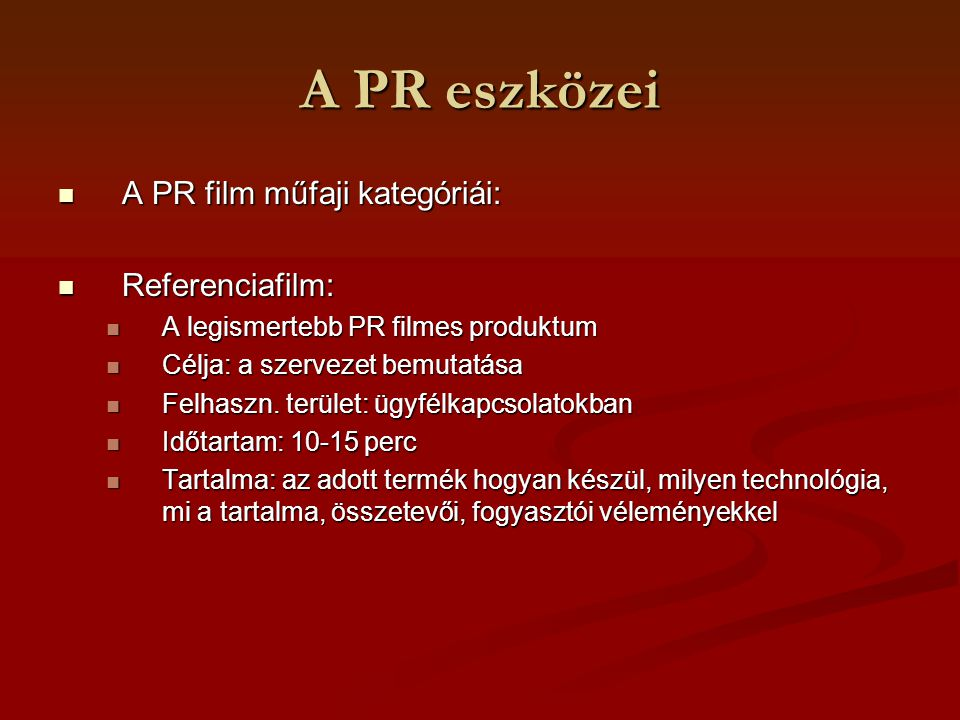 A PR eszközei Belső PR film Belső PR film Alkalmazása leég ritka Mo.-on Alkalmazása leég ritka Mo.-on Célja: vezetők és tagok közötti összhang megteremtése Célja: vezetők és tagok közötti összhang megteremtése Felhaszn.