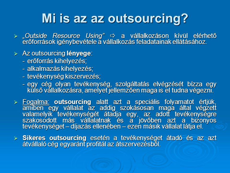 Az outsourcing területei  Az outsourcingot először azokon a területeken (pl.