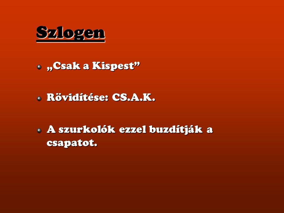 """Szlogen """"Csak a Kispest"""" Rövidítése: CS.A.K. A szurkolók ezzel buzdítják a csapatot."""