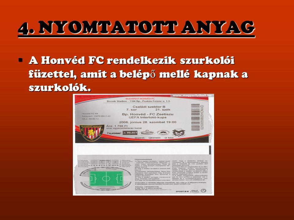 4. NYOMTATOTT ANYAG  A Honvéd FC rendelkezik szurkolói füzettel, amit a belép ő mellé kapnak a szurkolók.