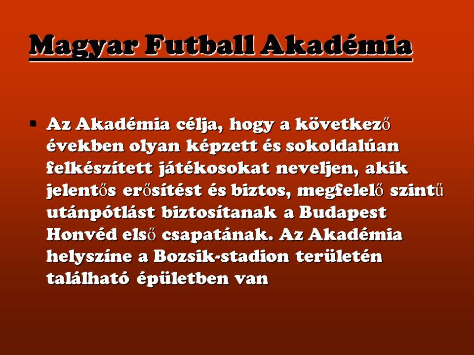 Magyar Futball Akadémia  Az Akadémia célja, hogy a következ ő években olyan képzett és sokoldalúan felkészített játékosokat neveljen, akik jelent ő s
