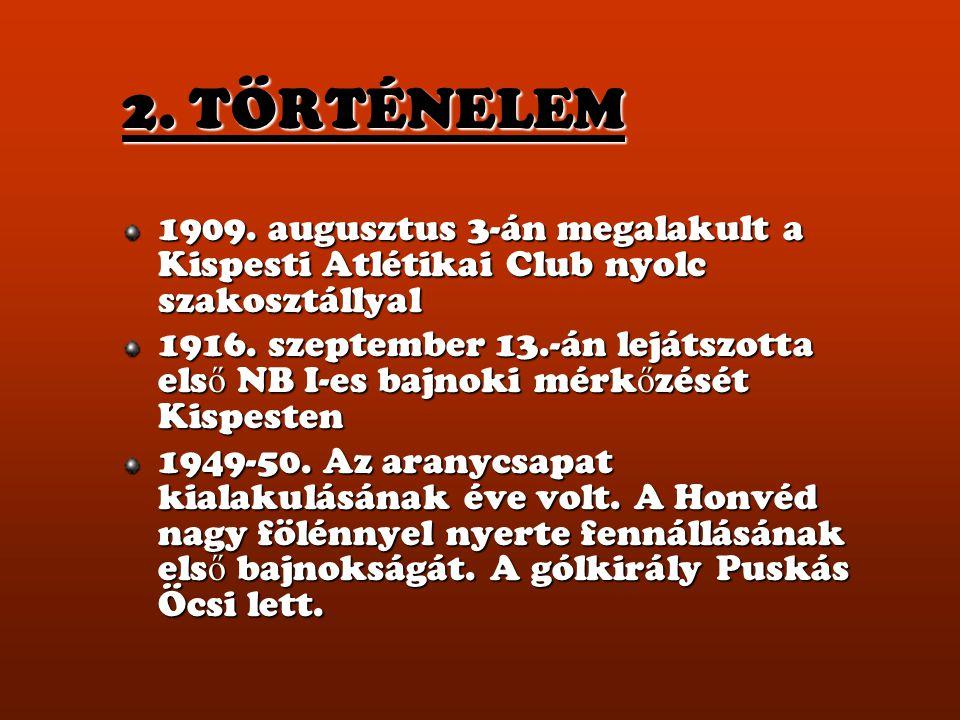 2. TÖRTÉNELEM 1909. augusztus 3-án megalakult a Kispesti Atlétikai Club nyolc szakosztállyal 1916. szeptember 13.-án lejátszotta els ő NB I-es bajnoki