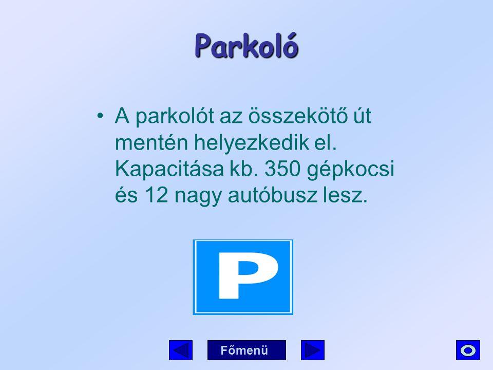 Parkoló A parkolót az összekötő út mentén helyezkedik el. Kapacitása kb. 350 gépkocsi és 12 nagy autóbusz lesz. Főmenü