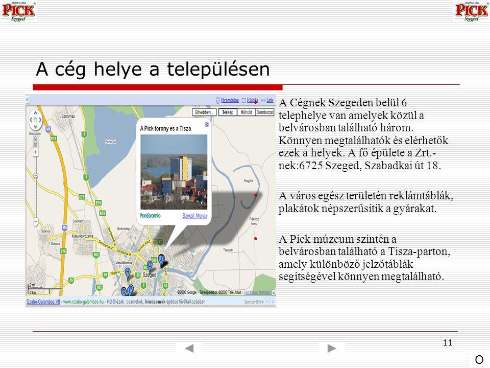 11 A cég helye a településen A Cégnek Szegeden belül 6 telephelye van amelyek közül a belvárosban található három. Könnyen megtalálhatók és elérhetők