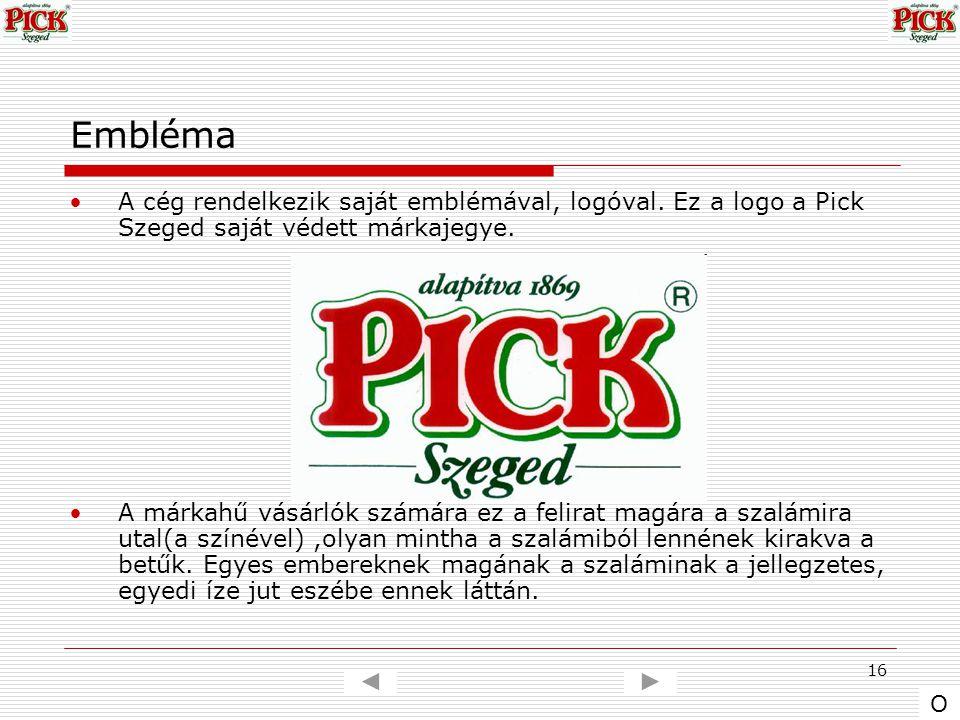 16 Embléma A cég rendelkezik saját emblémával, logóval. Ez a logo a Pick Szeged saját védett márkajegye. A márkahű vásárlók számára ez a felirat magár