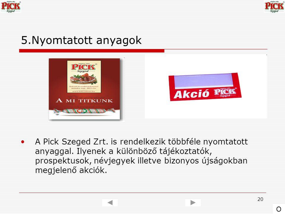 20 5.Nyomtatott anyagok A Pick Szeged Zrt. is rendelkezik többféle nyomtatott anyaggal. Ilyenek a különböző tájékoztatók, prospektusok, névjegyek ille