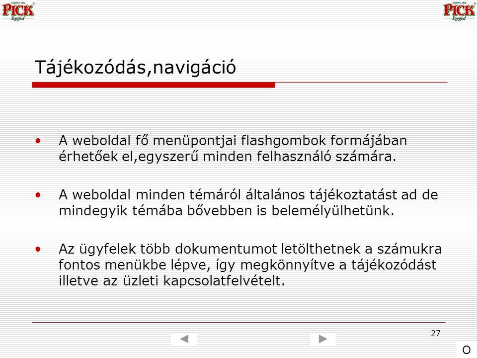 27 Tájékozódás,navigáció A weboldal fő menüpontjai flashgombok formájában érhetőek el,egyszerű minden felhasználó számára. A weboldal minden témáról á