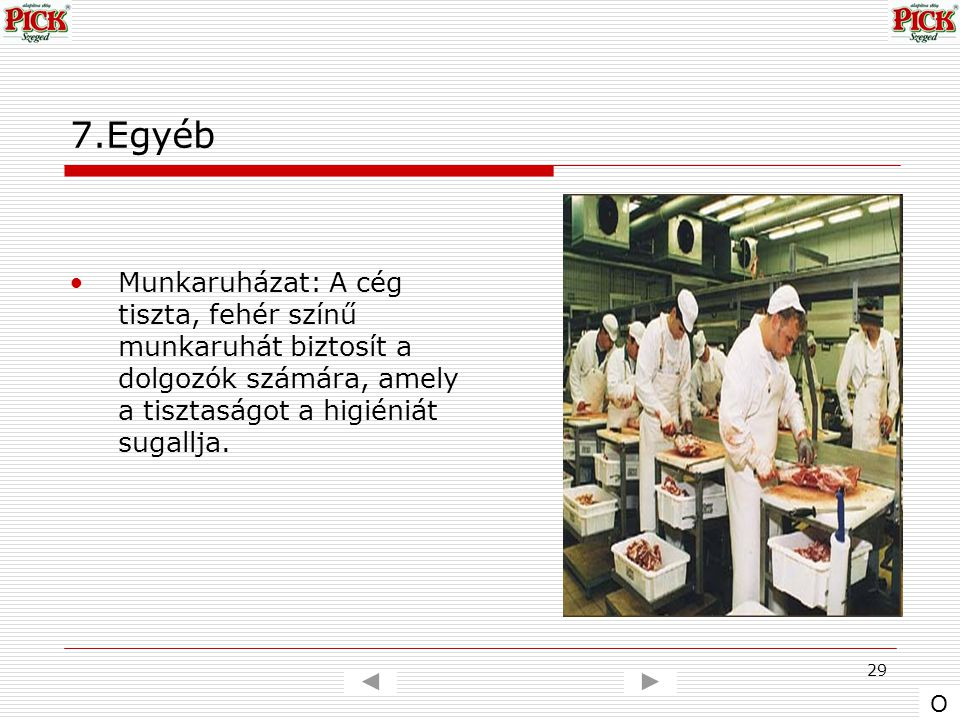 29 7.Egyéb Munkaruházat: A cég tiszta, fehér színű munkaruhát biztosít a dolgozók számára, amely a tisztaságot a higiéniát sugallja. O