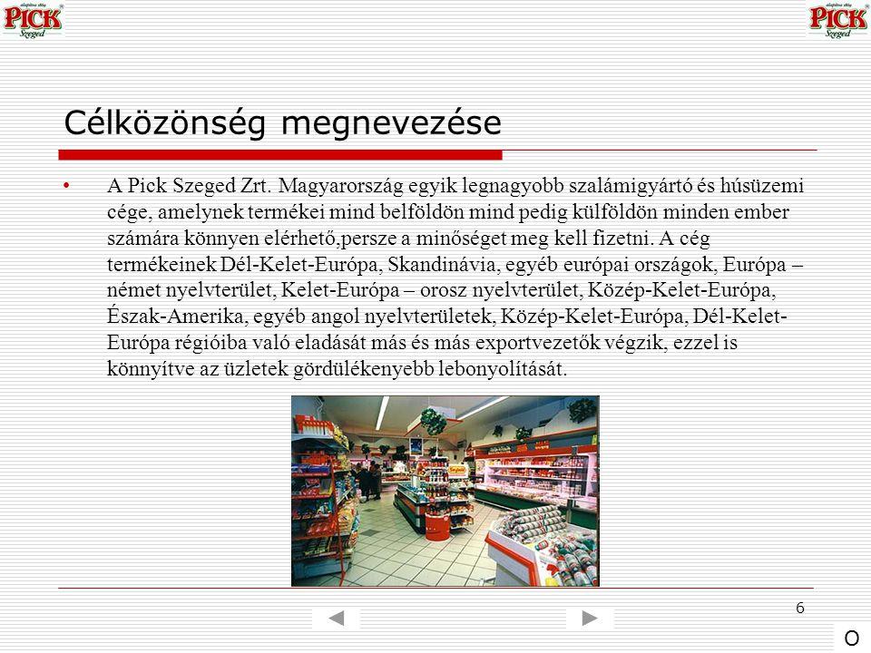 6 Célközönség megnevezése A Pick Szeged Zrt. Magyarország egyik legnagyobb szalámigyártó és húsüzemi cége, amelynek termékei mind belföldön mind pedig