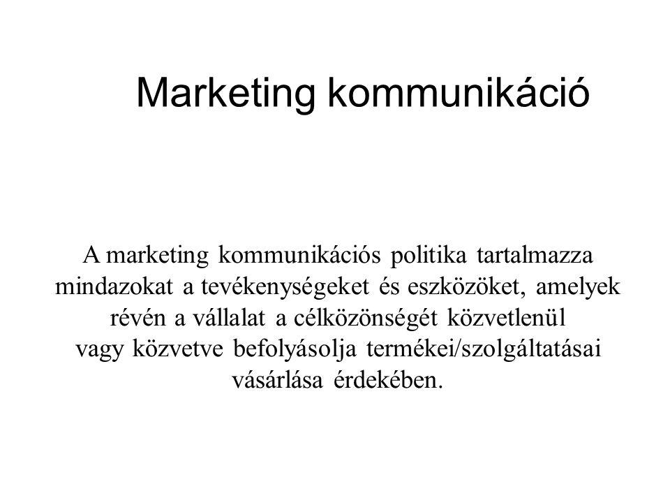 Marketing kommunikáció A marketing kommunikációs politika tartalmazza mindazokat a tevékenységeket és eszközöket, amelyek révén a vállalat a célközöns