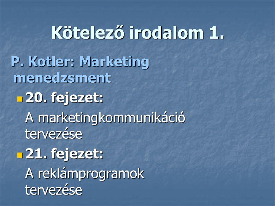 Kötelező irodalom 1. P. Kotler: Marketing menedzsment P. Kotler: Marketing menedzsment 20. fejezet: 20. fejezet: A marketingkommunikáció tervezése A m