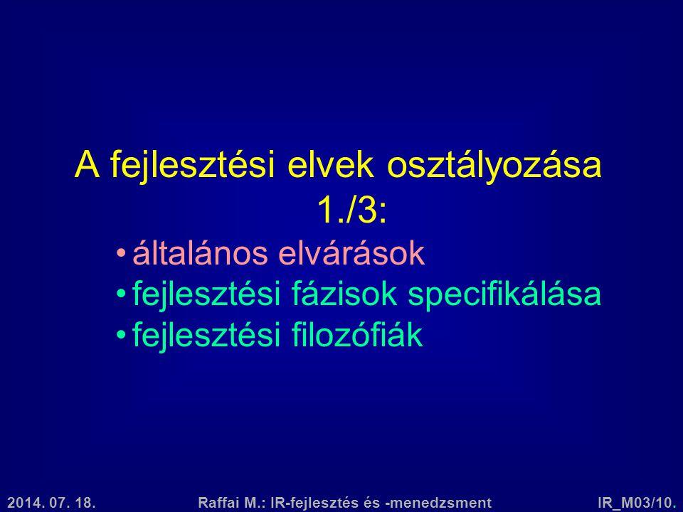 2014. 07. 18.Raffai M.: IR-fejlesztés és -menedzsmentIR_M03/10. A fejlesztési elvek osztályozása 1./3: általános elvárások fejlesztési fázisok specifi