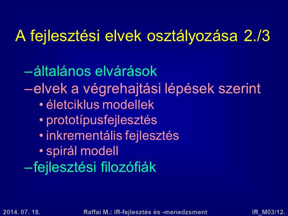 2014. 07. 18.Raffai M.: IR-fejlesztés és -menedzsmentIR_M03/12. A fejlesztési elvek osztályozása 2./3 –általános elvárások –elvek a végrehajtási lépés