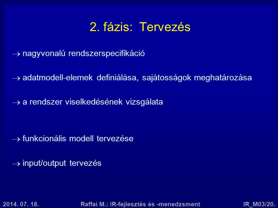 2014. 07. 18.Raffai M.: IR-fejlesztés és -menedzsmentIR_M03/20. 2. fázis: Tervezés  nagyvonalú rendszerspecifikáció  adatmodell-elemek definiálása,