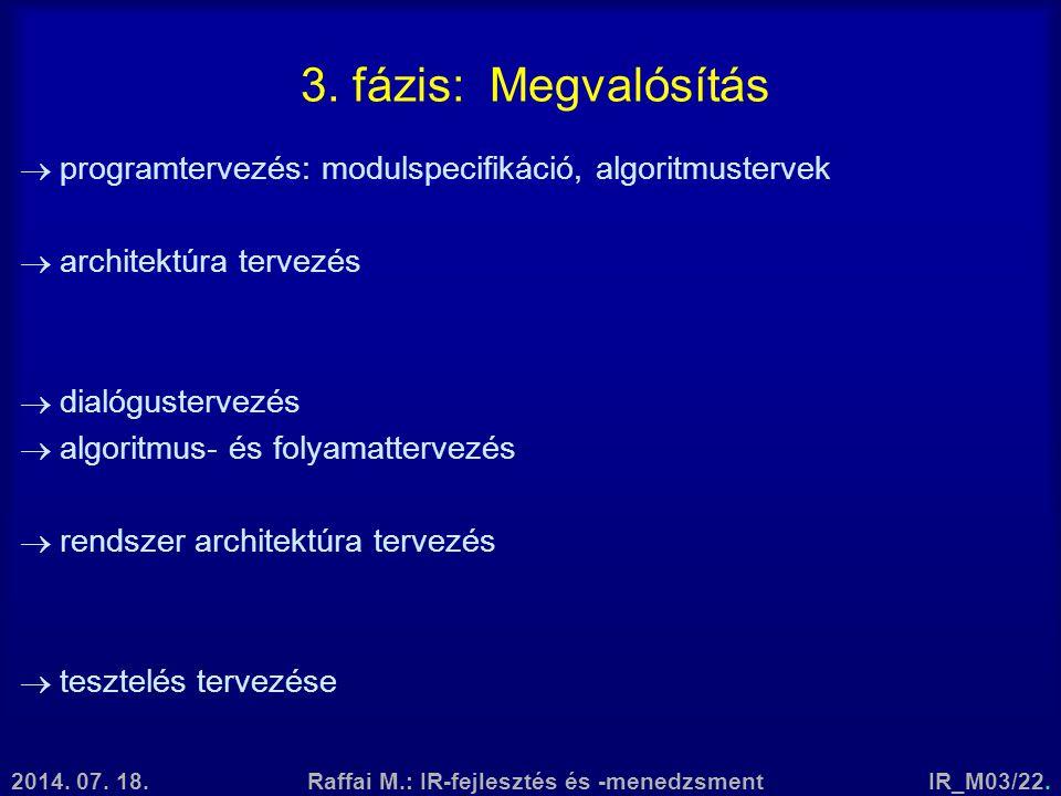 2014. 07. 18.Raffai M.: IR-fejlesztés és -menedzsmentIR_M03/22. 3. fázis: Megvalósítás  programtervezés: modulspecifikáció, algoritmustervek  archit