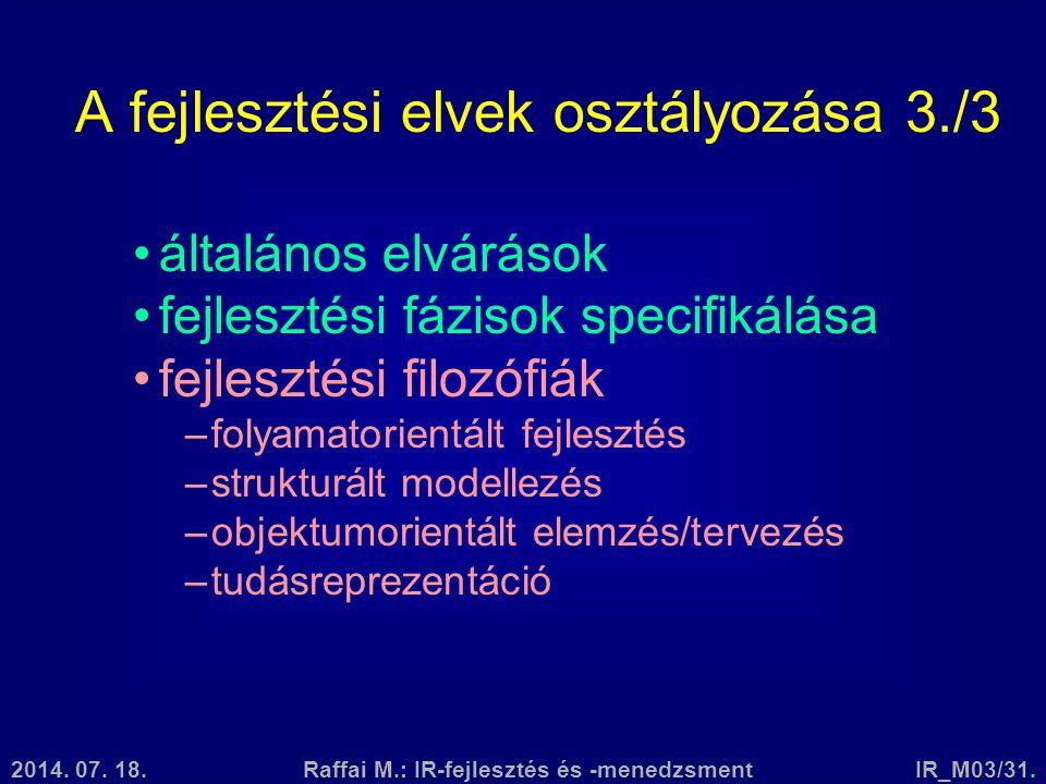 2014. 07. 18.Raffai M.: IR-fejlesztés és -menedzsmentIR_M03/31. A fejlesztési elvek osztályozása 3./3 általános elvárások fejlesztési fázisok specifik