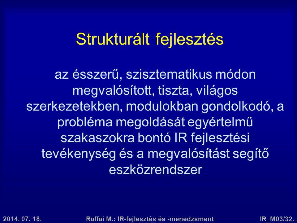2014. 07. 18.Raffai M.: IR-fejlesztés és -menedzsmentIR_M03/32. Strukturált fejlesztés az ésszerű, szisztematikus módon megvalósított, tiszta, világos