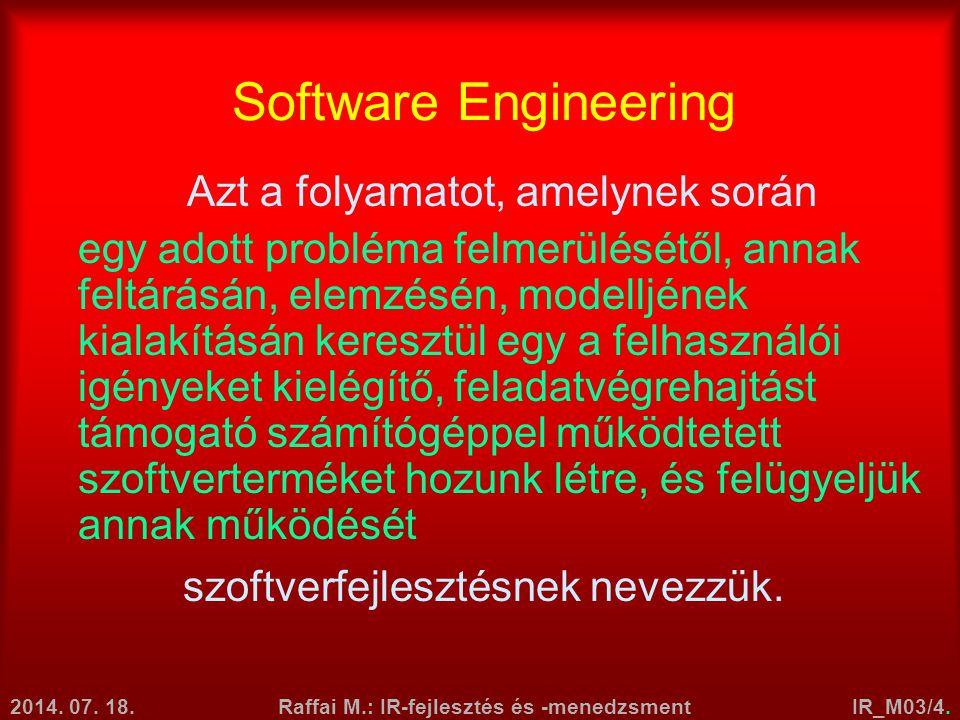2014. 07. 18.Raffai M.: IR-fejlesztés és -menedzsmentIR_M03/4. Software Engineering Azt a folyamatot, amelynek során egy adott probléma felmerülésétől