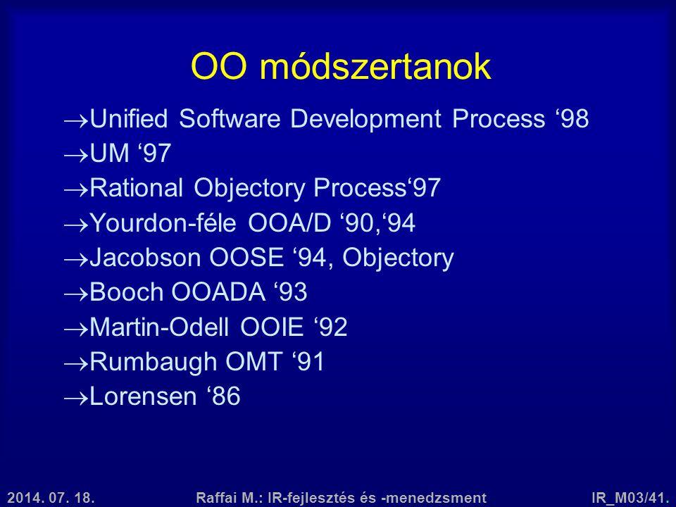 2014. 07. 18.Raffai M.: IR-fejlesztés és -menedzsmentIR_M03/41. OO módszertanok  Unified Software Development Process '98  UM '97  Rational Objecto