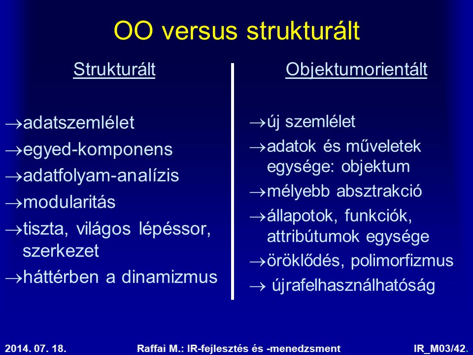 2014. 07. 18.Raffai M.: IR-fejlesztés és -menedzsmentIR_M03/42. OO versus strukturált Objektumorientált  új szemlélet  adatok és műveletek egysége: