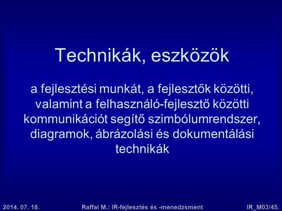 2014. 07. 18.Raffai M.: IR-fejlesztés és -menedzsmentIR_M03/45. Technikák, eszközök a fejlesztési munkát, a fejlesztők közötti, valamint a felhasználó