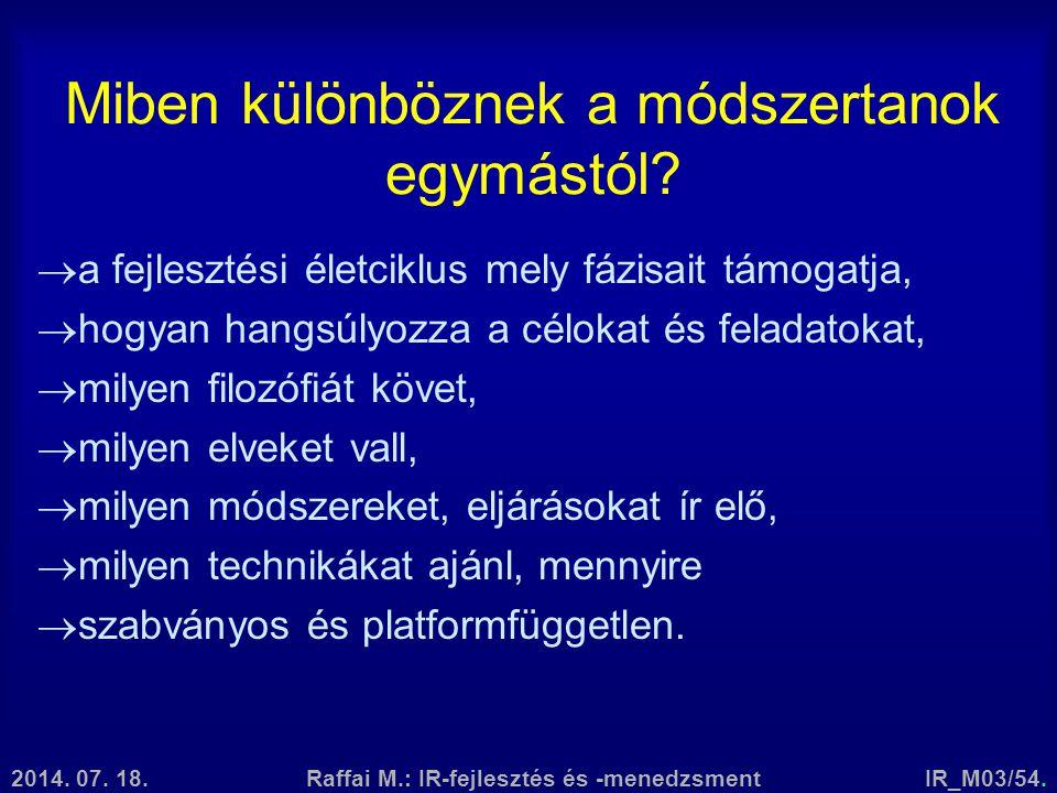 2014. 07. 18.Raffai M.: IR-fejlesztés és -menedzsmentIR_M03/54. Miben különböznek a módszertanok egymástól?  a fejlesztési életciklus mely fázisait t