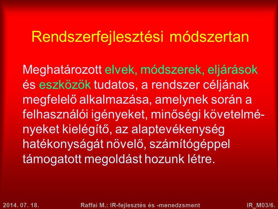 2014. 07. 18.Raffai M.: IR-fejlesztés és -menedzsmentIR_M03/6. Rendszerfejlesztési módszertan Meghatározott elvek, módszerek, eljárások és eszközök tu