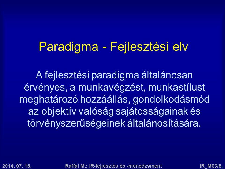 2014. 07. 18.Raffai M.: IR-fejlesztés és -menedzsmentIR_M03/8. Paradigma - Fejlesztési elv A fejlesztési paradigma általánosan érvényes, a munkavégzés