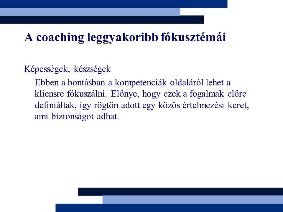 A coaching leggyakoribb fókusztémái Képességek, készségek Ebben a bontásban a kompetenciák oldaláról lehet a kliensre fókuszálni. Előnye, hogy ezek a