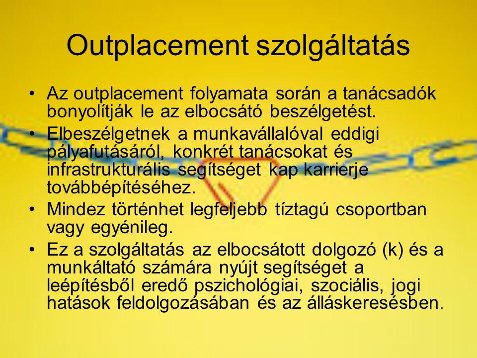 Outplacement szolgáltatás Az outplacement folyamata során a tanácsadók bonyolítják le az elbocsátó beszélgetést. Elbeszélgetnek a munkavállalóval eddi