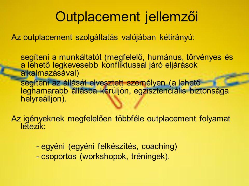Outplacement jellemzői Az outplacement szolgáltatás valójában kétirányú: segíteni a munkáltatót (megfelelő, humánus, törvényes és a lehető legkevesebb