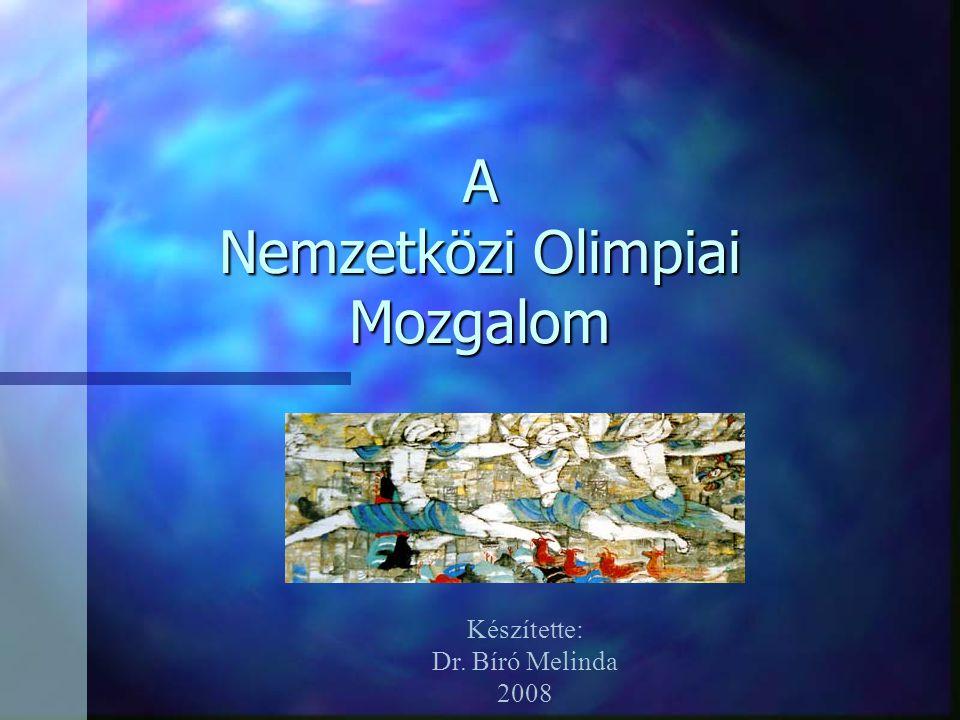 A Nemzetközi Olimpiai Mozgalom Készítette: Dr. Bíró Melinda 2008