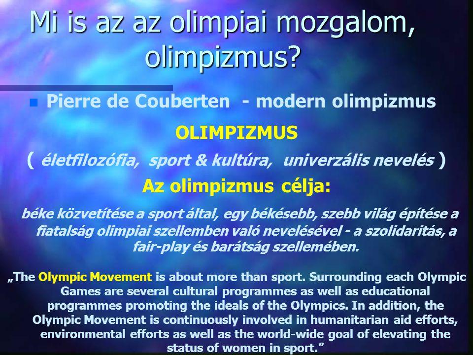 Mi is az az olimpiai mozgalom, olimpizmus? n n Pierre de Couberten - modern olimpizmus OLIMPIZMUS ( életfilozófia, sport & kultúra, univerzális nevelé