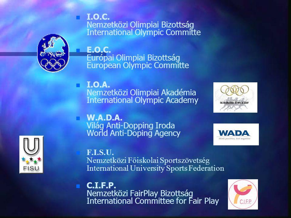 n n I.O.C. Nemzetközi Olimpiai Bizottság International Olympic Committe n n E.O.C. Európai Olimpiai Bizottság European Olympic Committe n n I.O.A. Nem