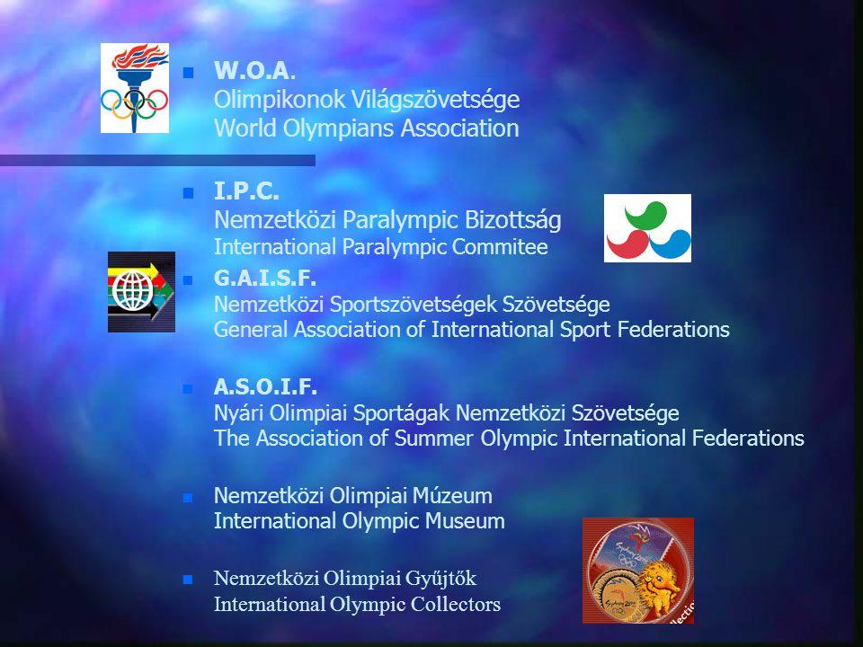 n n W.O.A. Olimpikonok Világszövetsége World Olympians Association n n I.P.C. Nemzetközi Paralympic Bizottság International Paralympic Commitee n n G.