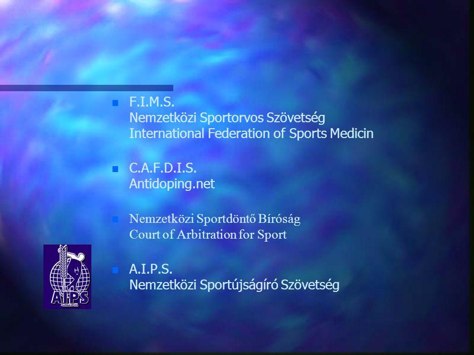 n n F.I.M.S. Nemzetközi Sportorvos Szövetség International Federation of Sports Medicin n n C.A.F.D.I.S. Antidoping.net Nemzetközi Sportdöntő Bíróság