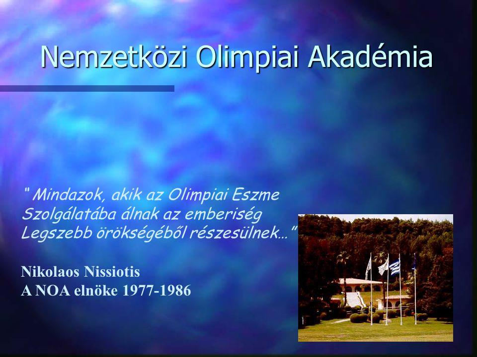 """Nemzetközi Olimpiai Akadémia """" Mindazok, akik az Olimpiai Eszme Szolgálatába álnak az emberiség Legszebb örökségéből részesülnek…"""" Nikolaos Nissiotis"""