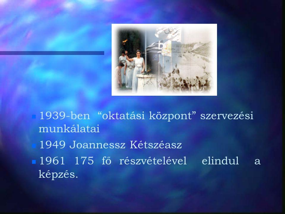"""n n 1939-ben """"oktatási központ"""" szervezési munkálatai n n 1949 Joannessz Kétszéasz n n 1961 175 fő részvételével elindul a képzés."""