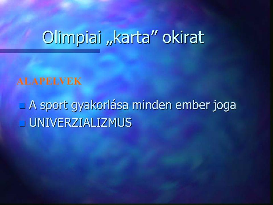 """Olimpiai """"karta"""" okirat n A sport gyakorlása minden ember joga n UNIVERZIALIZMUS ALAPELVEK"""