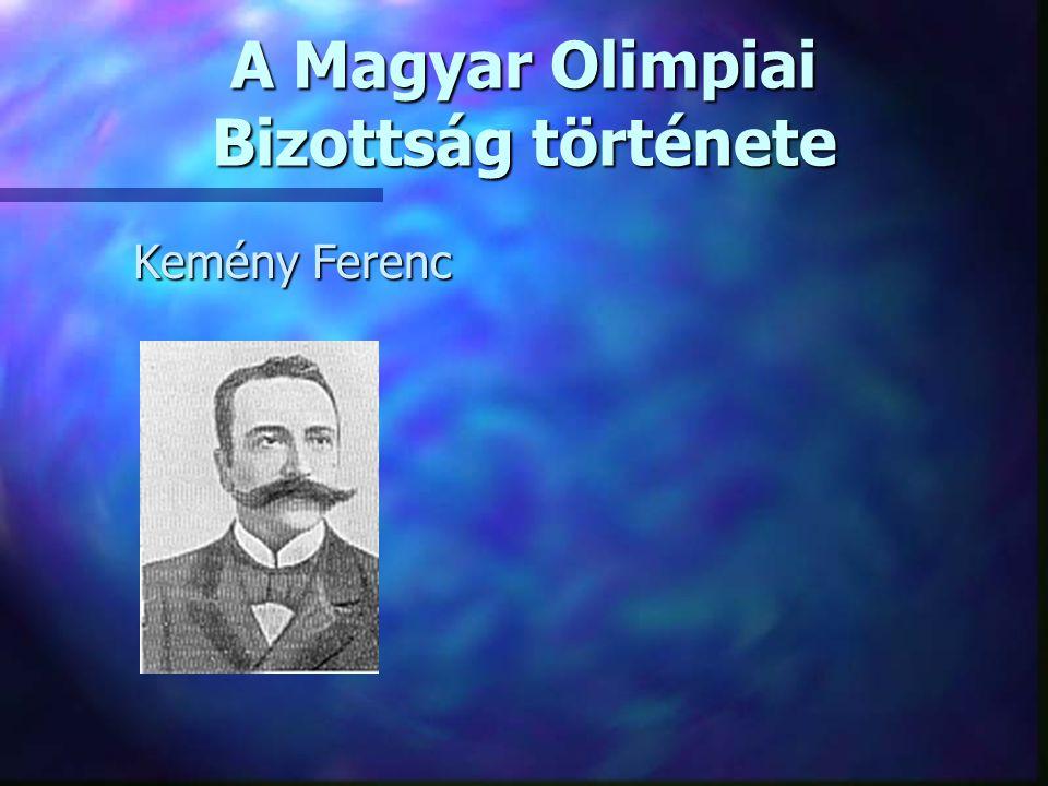 Kemény Ferenc Kemény Ferenc A Magyar Olimpiai Bizottság története