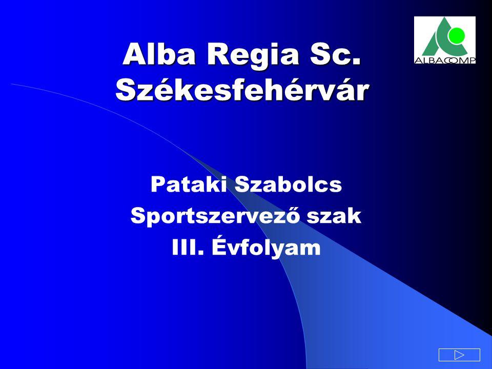 Alba Regia Sc. Székesfehérvár Pataki Szabolcs Sportszervező szak III. Évfolyam