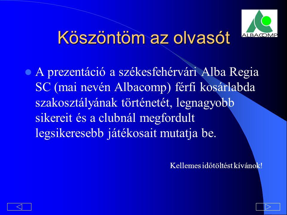 Köszöntöm az olvasót A prezentáció a székesfehérvári Alba Regia SC (mai nevén Albacomp) férfi kosárlabda szakosztályának történetét, legnagyobb sikereit és a clubnál megfordult legsikeresebb játékosait mutatja be.