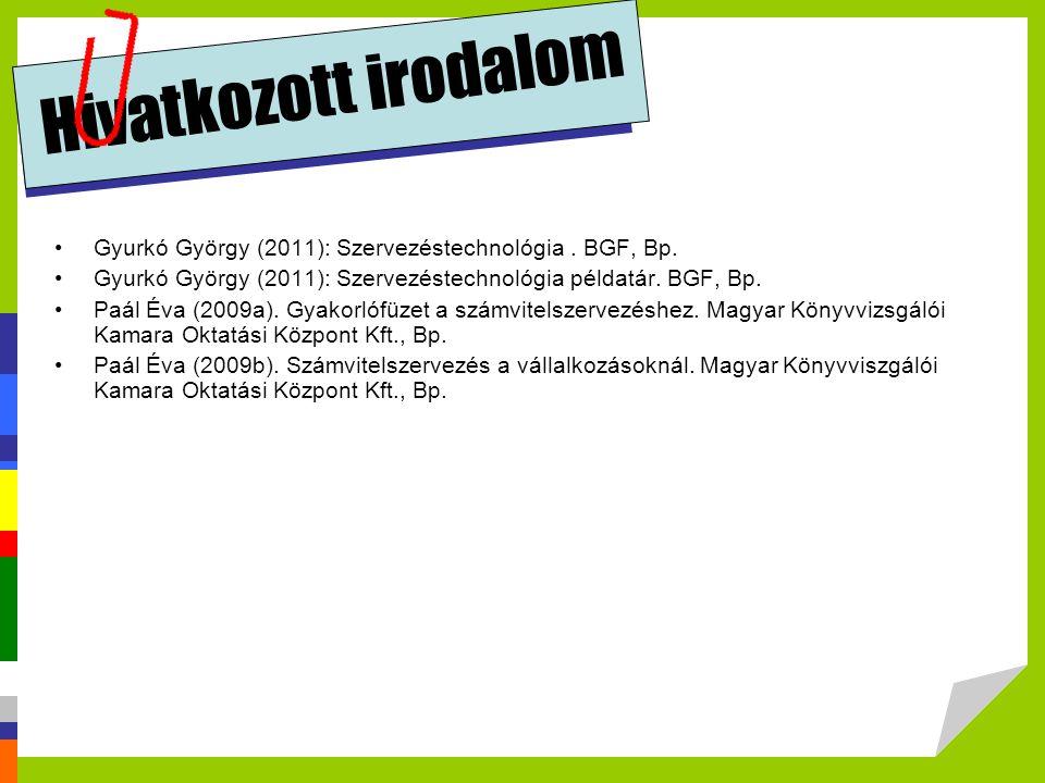 Hivatkozott irodalom Gyurkó György (2011): Szervezéstechnológia. BGF, Bp. Gyurkó György (2011): Szervezéstechnológia példatár. BGF, Bp. Paál Éva (2009