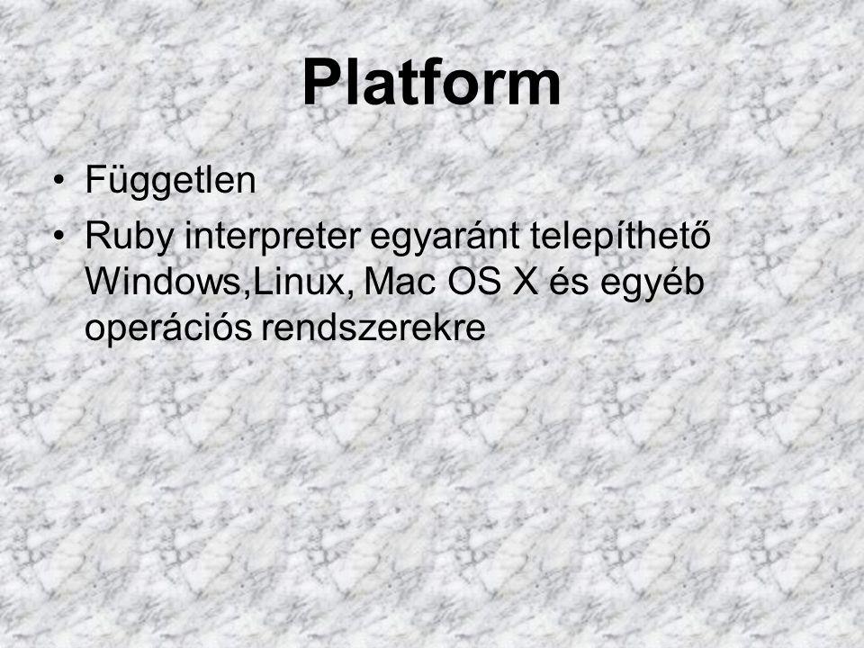 Platform Független Ruby interpreter egyaránt telepíthető Windows,Linux, Mac OS X és egyéb operációs rendszerekre
