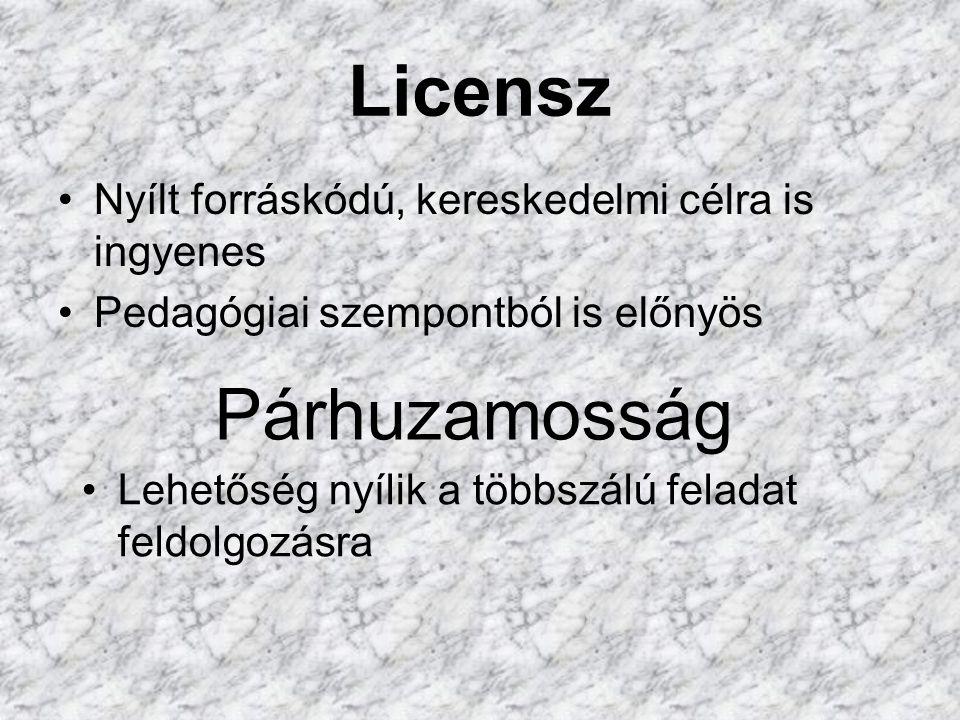 Licensz Nyílt forráskódú, kereskedelmi célra is ingyenes Pedagógiai szempontból is előnyös Párhuzamosság Lehetőség nyílik a többszálú feladat feldolgozásra