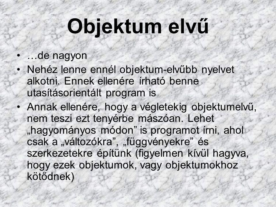Objektum elvű …de nagyon Nehéz lenne ennél objektum-elvűbb nyelvet alkotni.