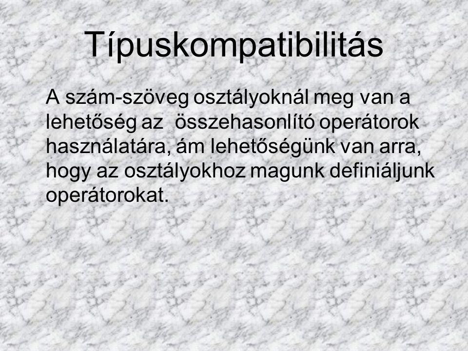 Típuskompatibilitás A szám-szöveg osztályoknál meg van a lehetőség az összehasonlító operátorok használatára, ám lehetőségünk van arra, hogy az osztályokhoz magunk definiáljunk operátorokat.
